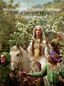 Wicca and the Christian Heritage : Ritual, Sex and Magic, Paperback Book
