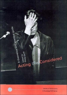 Acting (Re)Considered : A Theoretical and Practical Guide, Paperback / softback Book