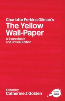 Charlotte Perkins Gilman's The Yellow Wall-Paper : A Sourcebook and Critical Edition, Paperback / softback Book