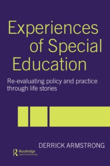Experiences of Special Education : Re-evaluating Policy and Practice through Life Stories, Paperback / softback Book