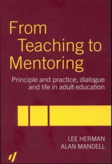 From Teaching to Mentoring : Principles and Practice, Dialogue and Life in Adult Education, Paperback / softback Book
