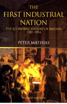 The First Industrial Nation : The Economic History of Britain 1700-1914, Paperback / softback Book