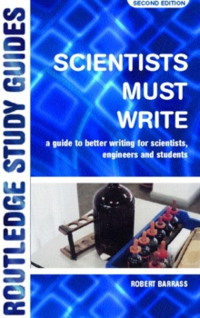 Scientists Must Write : A Guide to Better Writing for Scientists, Engineers and Students, Paperback Book
