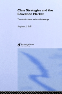 Class Strategies and the Education Market : The Middle Classes and Social Advantage, Paperback / softback Book