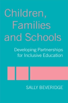 Children, Families and Schools : Developing Partnerships for Inclusive Education, Paperback / softback Book