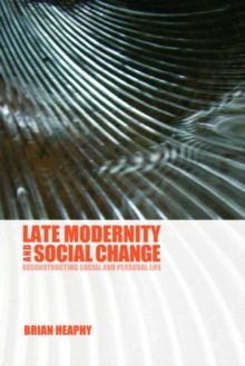 Late Modernity and Social Change : Reconstructing Social and Personal Life, Paperback Book