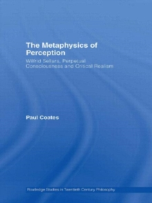 The Metaphysics of Perception : Wilfrid Sellars, Perceptual Consciousness and Critical Realism, Hardback Book