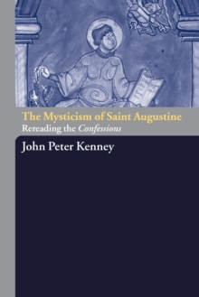 The Mysticism of Saint Augustine : Re-Reading the Confessions, Paperback / softback Book