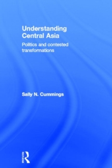 Understanding Central Asia : Politics and Contested Transformations, Hardback Book