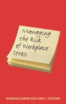 Managing the Risk of Workplace Stress : Health and Safety Hazards, Paperback / softback Book