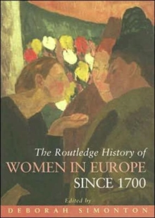 The Routledge History of Women in Europe Since 1700, Hardback Book