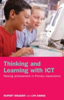 Thinking and Learning with ICT : Raising Achievement in Primary Classrooms, Paperback / softback Book
