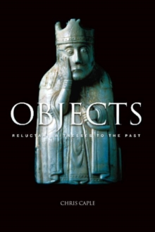 Objects : Reluctant Witnesses to the Past, Paperback Book