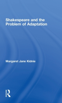Shakespeare and the Problem of Adaptation, Hardback Book