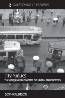 City Publics : The (Dis)enchantments of Urban Encounters, Paperback Book
