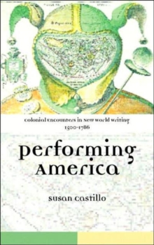 Colonial Encounters in New World Writing, 1500-1786 : Performing America, Hardback Book