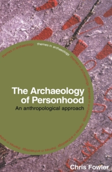 The Archaeology of Personhood : An Anthropological Approach, Paperback / softback Book