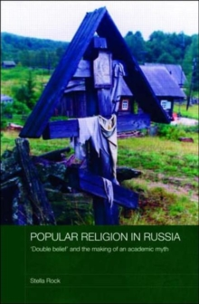 Popular Religion in Russia : 'Double Belief' and the Making of an Academic Myth, Hardback Book