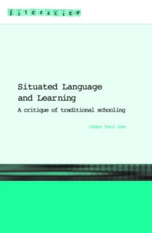 Situated Language and Learning : A Critique of Traditional Schooling, Paperback Book