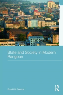State and Society in Modern Rangoon, Hardback Book
