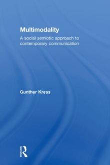 Multimodality : A Social Semiotic Approach to Contemporary Communication, Hardback Book