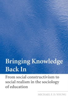 Bringing Knowledge Back In : From Social Constructivism to Social Realism in the Sociology of Education, Paperback / softback Book