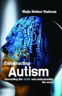 Constructing Autism : Unravelling the Truth and Understanding the Social, Paperback Book