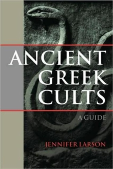 Ancient Greek Cults : A Guide, Hardback Book