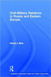 Civil-Military Relations in Russia and Eastern Europe, Hardback Book