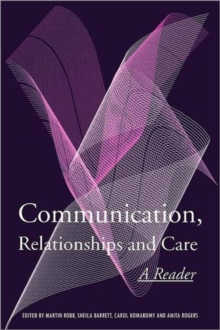 Communication, Relationships and Care : A Reader, Paperback / softback Book