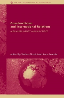 Constructivism and International Relations : Alexander Wendt and his critics, Hardback Book