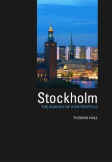 Stockholm : The Making of  a Metropolis, Hardback Book