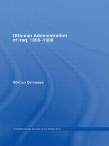The Ottoman Administration of Iraq, 1890-1908, Hardback Book