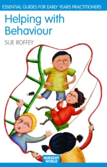 Helping with Behaviour : Establishing the Positive and Addressing the Difficult in the Early Years, Paperback / softback Book