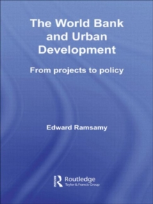 World Bank and Urban Development : From Projects to Policy, Hardback Book