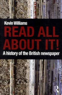 Read All About It! : A History of the British Newspaper, Paperback Book