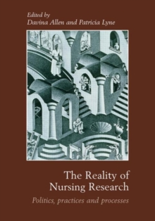 The Reality of Nursing Research : Politics, Practices and Processes, Hardback Book