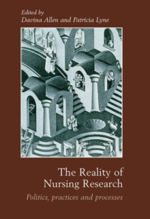 The Reality of Nursing Research : Politics, Practices and Processes, Paperback / softback Book