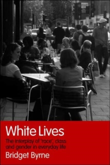 White Lives : The Interplay of 'Race', Class and Gender in Everyday Life, Paperback / softback Book