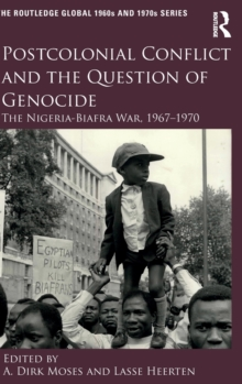 Postcolonial Conflict and the Question of Genocide : The Nigeria-Biafra War, 1967-1970, Hardback Book