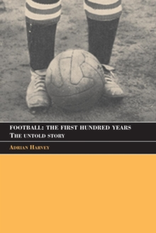 Football: The First Hundred Years : The Untold Story, Paperback / softback Book