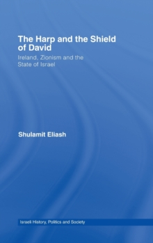 The Harp and the Shield of David : Ireland, Zionism and the State of Israel, Hardback Book