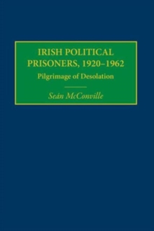 Irish Political Prisoners 1920-1962 : Pilgrimage of Desolation, Hardback Book