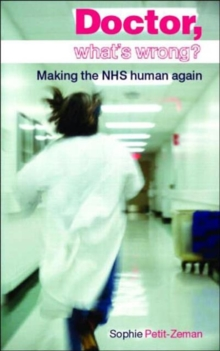 Doctor, What's Wrong? : Making the NHS Human Again, Paperback / softback Book