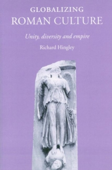 Globalizing Roman Culture : Unity, Diversity and Empire, Paperback / softback Book