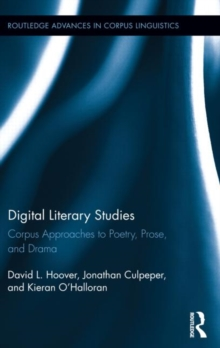 Digital Literary Studies : Corpus Approaches to Poetry, Prose, and Drama, Hardback Book