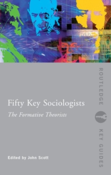 Fifty Key Sociologists: The Formative Theorists, Paperback / softback Book