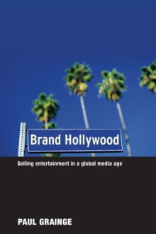 Brand Hollywood : Selling Entertainment in a Global Media Age, Paperback / softback Book