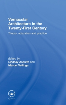Vernacular Architecture in the 21st Century : Theory, Education and Practice, Hardback Book