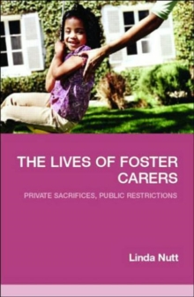 The Lives of Foster Carers : Private Sacrifices, Public Restrictions, Paperback / softback Book
